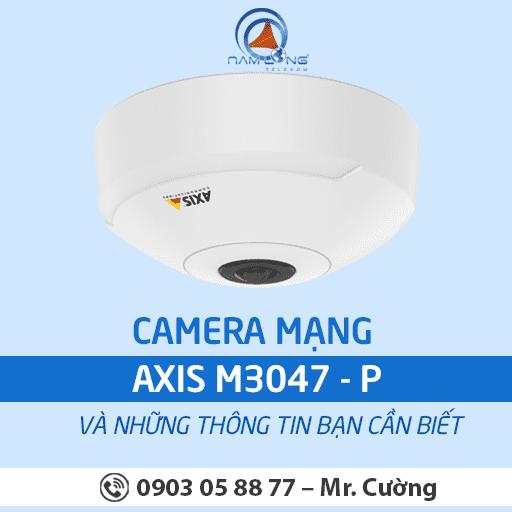 Camera mạng Axis M3047 – P và những thông tin bạn cần biết