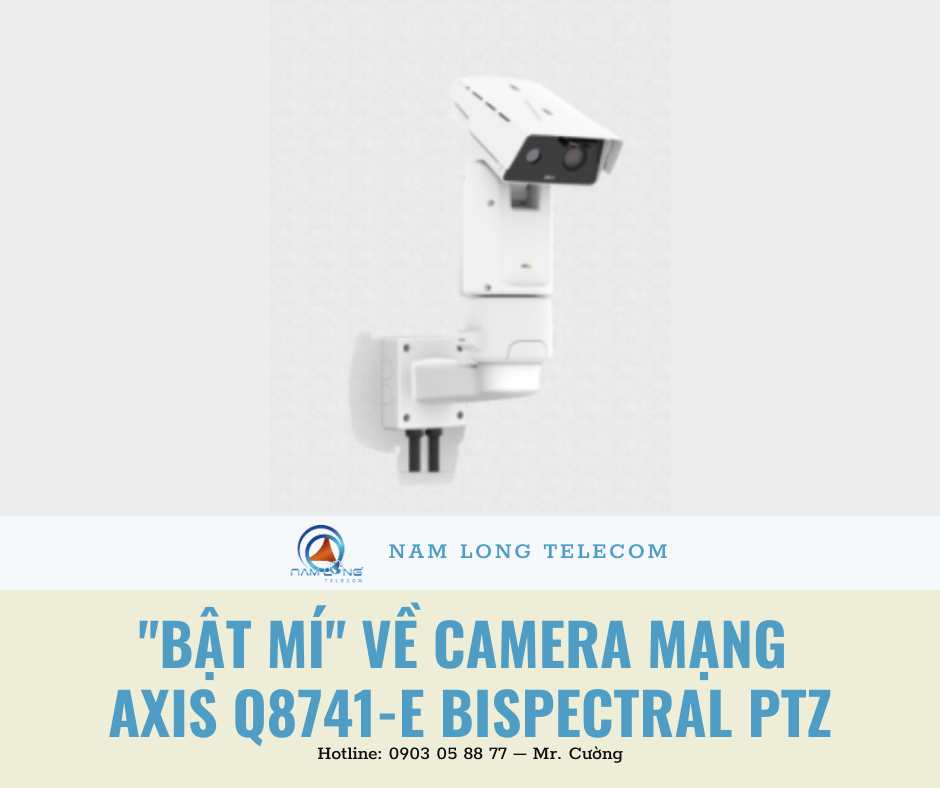 """""""Bật mí"""" về camera mạng AXIS Q8741-E Bispectral PTZ"""