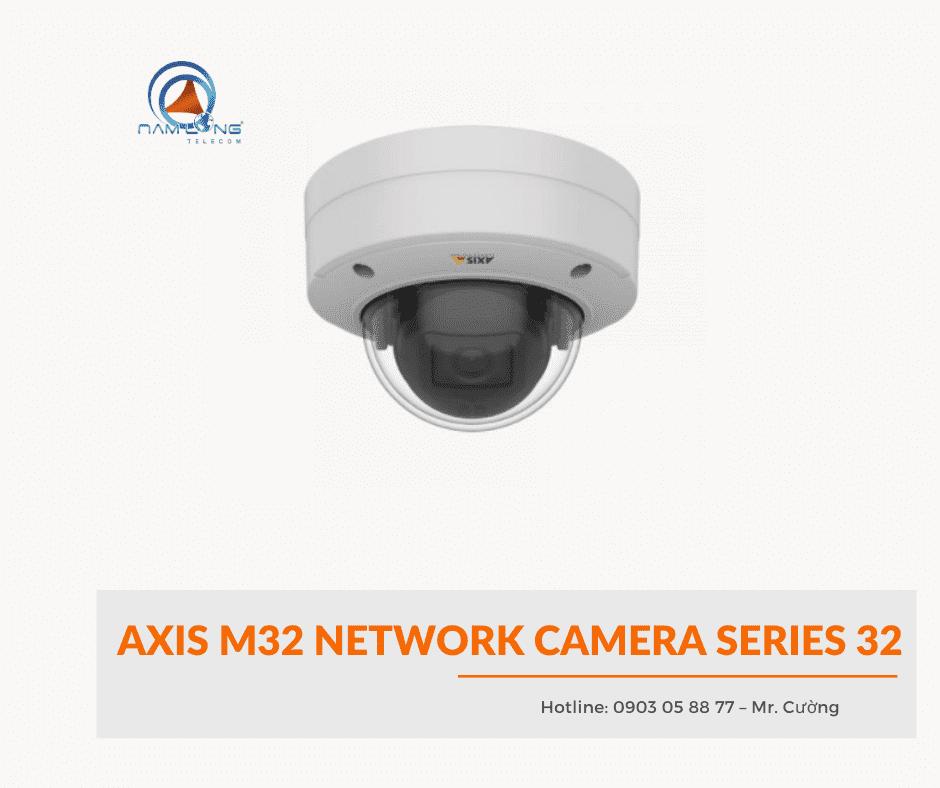 Camera AXIS M32 – Sự lựa chọn hàng đầu dành cho người dùng